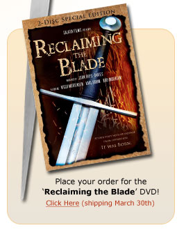 Get the Reclaiming the Blade DVD - Shipping March 30th - Click Here