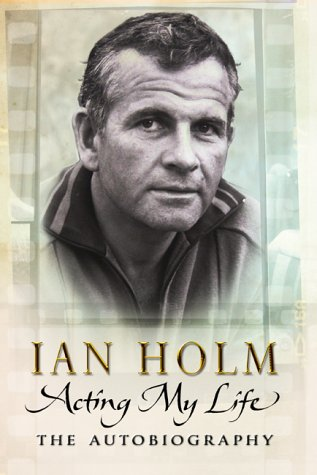 Acting My Life by Ian Holm - 317x475, 30kB