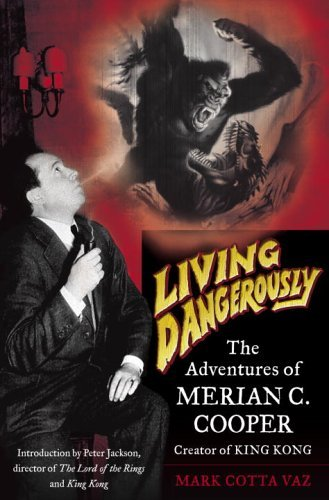 Living Dangerously : The Adventures of Merian C. Cooper, Creator of King Kong - 329x500, 38kB